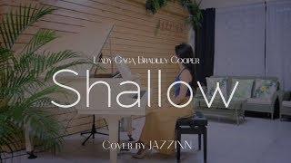 Shallow ( Lady Gaga, Bradley Cooper )   電影《A Star Is Born  》原聲帶 - Piano cover by JAZZINN