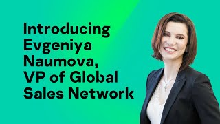Introducing Evgeniya Naumova, VP of Global Sales Network