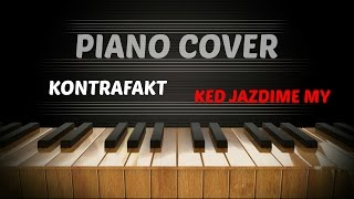 Kontrafakt - KEĎ JAZDÍME MY - Piano Cover