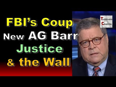 FBI's Coup, New AG Barr, Justice, & the Wall