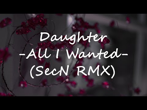 💜Daughter - All I Wanted (SecN Remix)💜