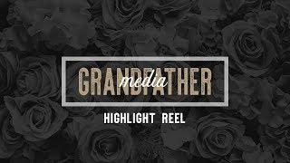 GRANDFATHER MEDIA - HIGHLIGHT REEL