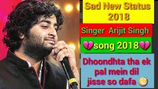 Sad Status || Arijit Singh song Dhoondhta  tha ek pal  mein dil jisse  so dafa lyrics