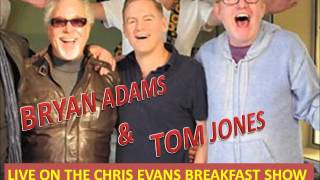 BRYAN ADAMS AND TOM JONES ON THE CHRIS EVANS BREAKFAST SHOW