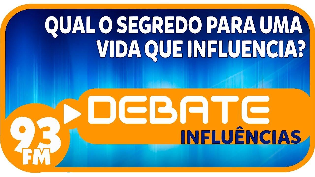 Influências - Qual o segredo para uma vida que influencia? - Debate 93 - 05/08/2019