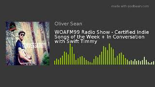 WOAFM99 Radio Show - Certified Indie Songs of the Week + In Conversation with Swift Timmy