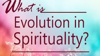 What is Evolution in Spirituality?