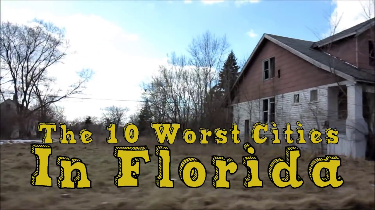 The 10 worst cities in florida explained youtube for Best small cities to live in florida