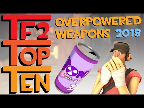TF2 - The Top Ten Overpowered Weapons in 2018