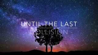 "Until The Last - ""Collision"" (Official Lyric Video) [Alterna"