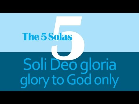The 5 Solas: 5 - Soli Deo Gloria (Glory to God Only) - BSL