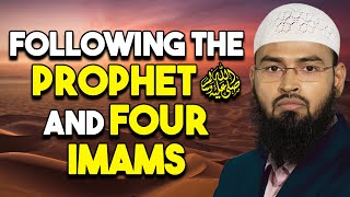 Following the Prophet SAWS and Four Imams by Adv Faiz Syed