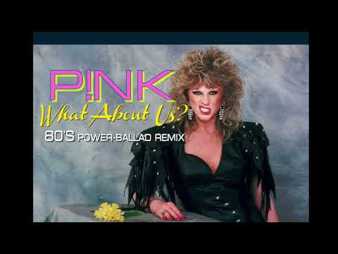 80s Remix    Pink  - What About Us