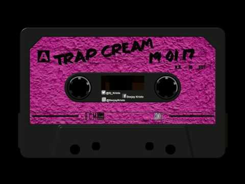 Trap Cream #1 (19-01-17) MixtaPe By Dj Kristo (2017)