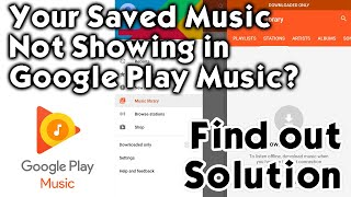 Google Play Music not showing song listing, No downloaded songs-fix the issue