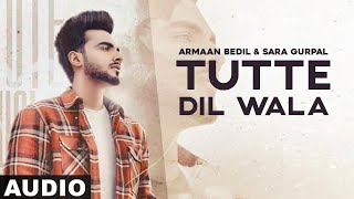 Tutte Dil Wala (Full Audio) | Armaan Bedil Ft Raashi Sood | Sara Gurpal | Latest Punjabi Song 2020