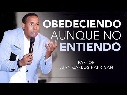 OBEDECIENDO AUNQUE NO ENTIENDO | Pastor Juan Carlos Harrigan |
