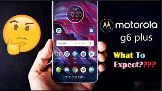 Motorola Moto G6/G6 Plus:- Price/Design/Specification/OS/Camera. #EverythingToKnow