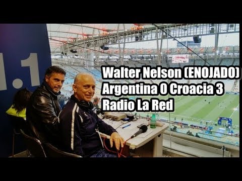 Walter Nelson (ENOJADO) Argentina 0 Croacia 3 - Radio La Red