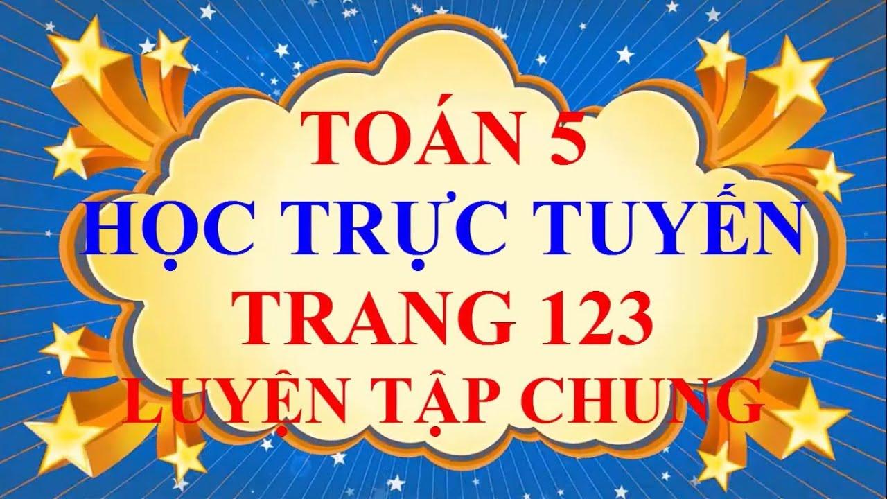 Học Trực Tuyến Toán Lớp 5 Trang 123 Luyện Tập Chung