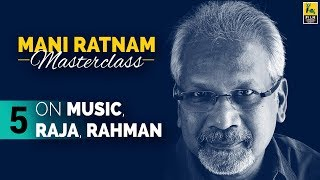 Mani Ratnam on Music, Raja, Rahman