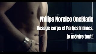 Philips Norelco OneBlade : Rasage corps et Parties Intimes, je montre tout !