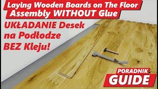 Deski Podłogowe Instrukcja Montażu czyli Układanie Drewnianych Desek Warstwowych bez Kleju. Poradnik