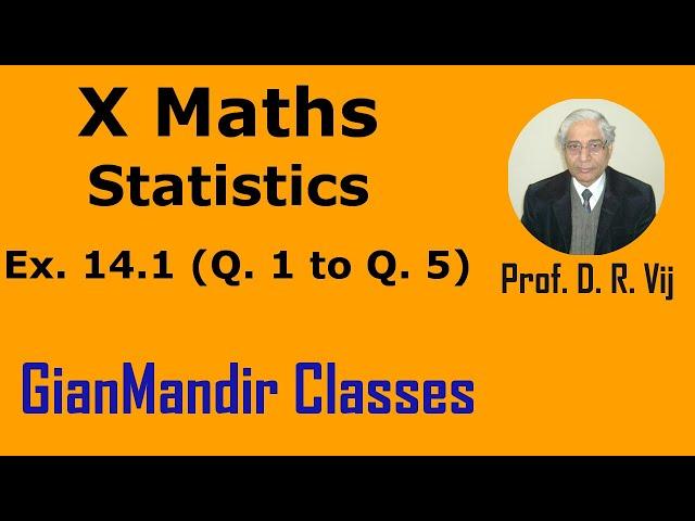 X Maths | Statistics | Ex. 14.1 (Q. 1 to Q.5) by Sumit Sir