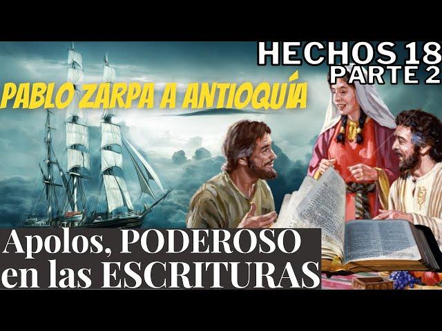 Hechos 18 - Explicación - parte 2 - Apolos predica a Cristo - Pablo viaja a Antioquía
