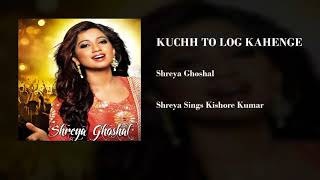 Kuchh To Log Kahenge (Unplugged Audio) | Shreya Ghoshal.