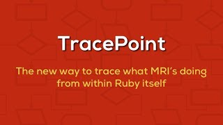An Introduction to TracePoint in Ruby 2.0