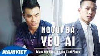 Người Đã Yêu Ai - Châu Khải Phong ft Lương Gia Hùng [MV HD OFFICIAL]