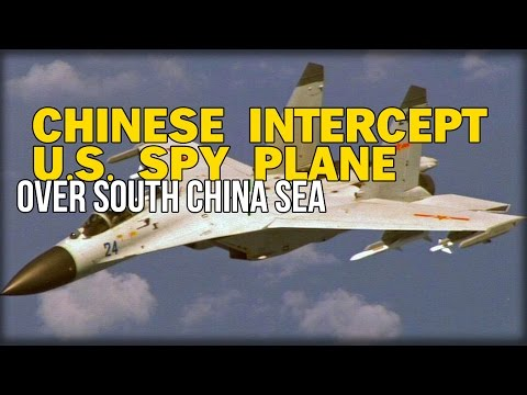 ESCALATION: CHINESE INTERCEPT U.S. SPY PLANE OVER SOUTH CHINA SEA
