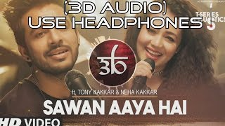 3D Audio | Sawan Aaya Hai | Tony Kakkar | Neha Kakkar⁠⁠⁠⁠ | Virtual 3D Audio | HQ