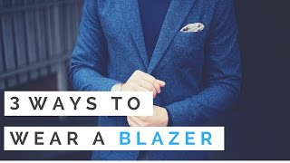 How To Wear A Blazer - 3 Ways To Style Your Blazer
