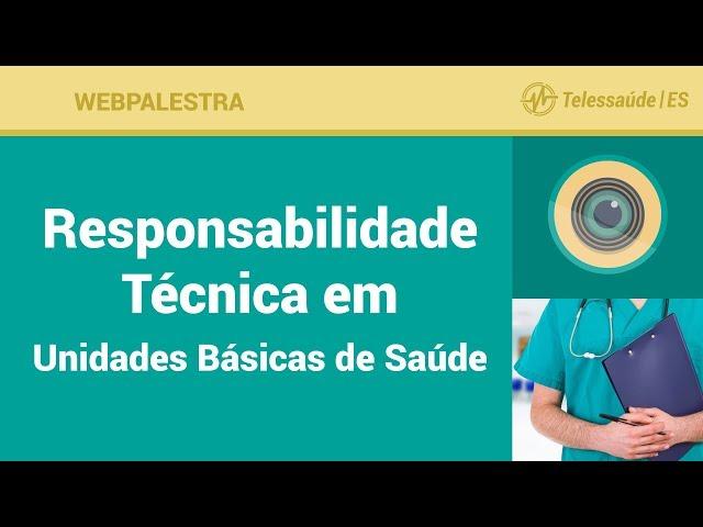 WebPalestra: Responsabilidade Técnica em Unidades Básicas de Saúde [Tele MFC]
