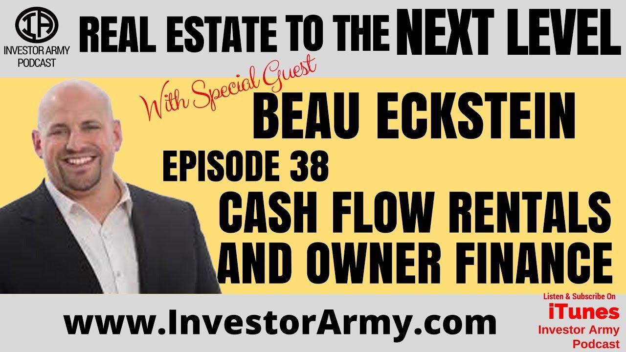 Episode #38 - Cash Flow Rentals and Owner Finance with Beau Eckstein