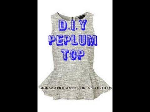 D.I.Y PEPLUM TOP TUTORIAL (BEGINNER SEWING) - YouTube