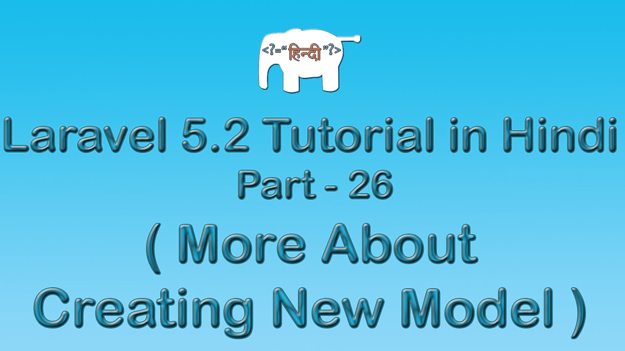 Laravel 5 Tutorial for Beginners in Hindi ( More About Creating New Model ) | Part-26