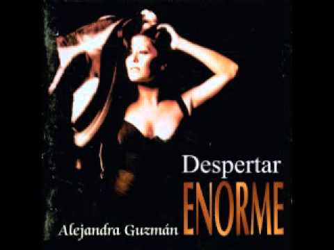 DESPERTAR - ALEJANDRA GUZMAN - ENORME
