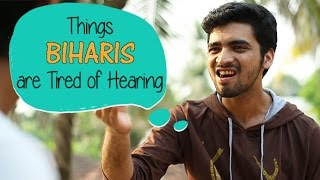 Things Biharis Are Tired Of Hearing #BeingIndian
