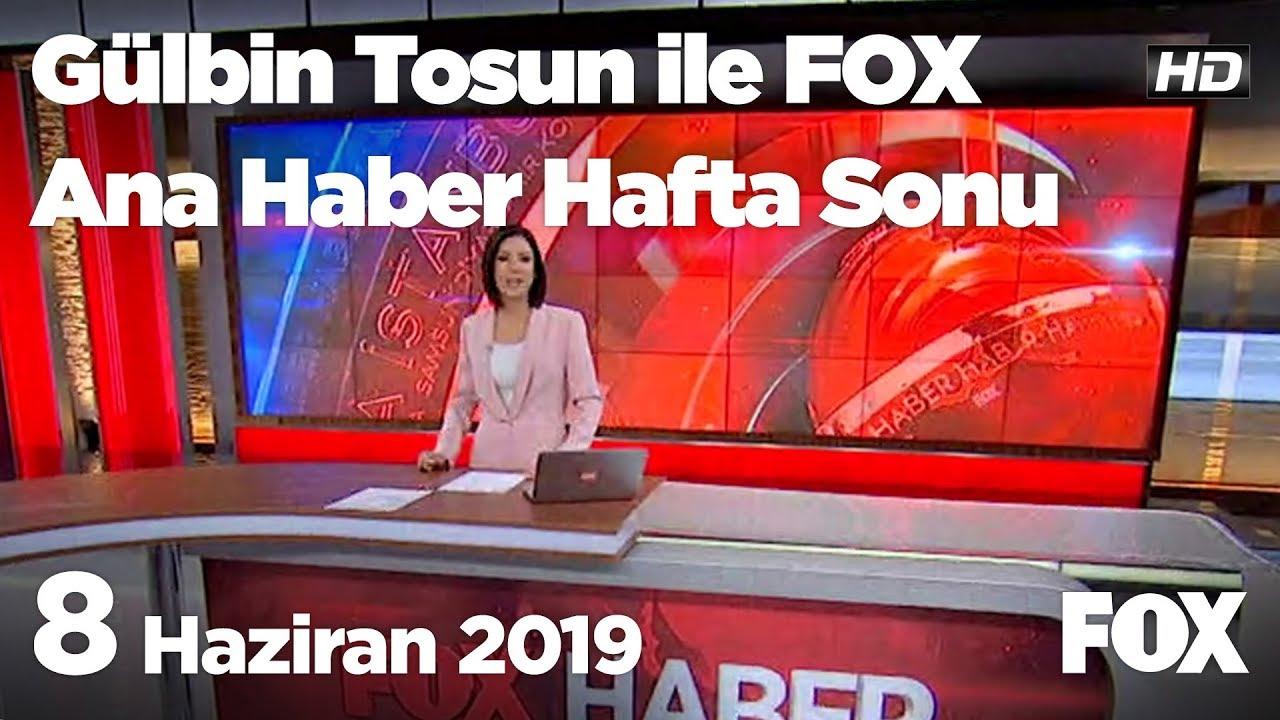 Fox Haber İzle, 8 Haziran 2019 Gülbin Tosun ile FOX Ana Haber Hafta Sonu