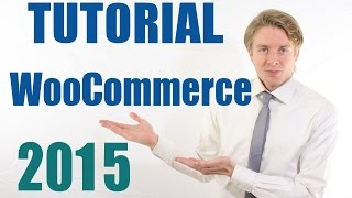 WooCommerce Tutorial 2015 - Beginners Guide to Creating an eCommerce Site with WordPress