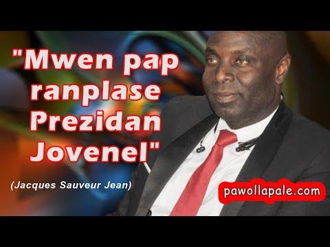 Mwen pap ranplase Prezidan Jovenel : Pawòl ekilbre JACQUES SAUVEUR JEAN