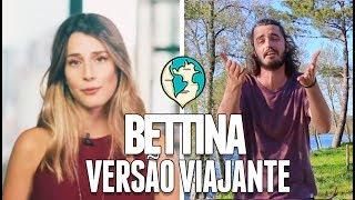 BETTINA versão VIAJANTE   VIVER DE MUNDO