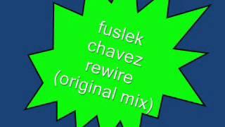 fuslek chavez rewire (original mix)