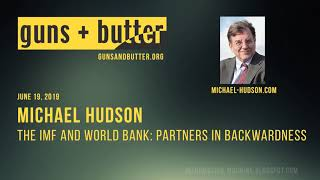Michael Hudson | The IMF and World Bank  Partners In Backwardness | Guns