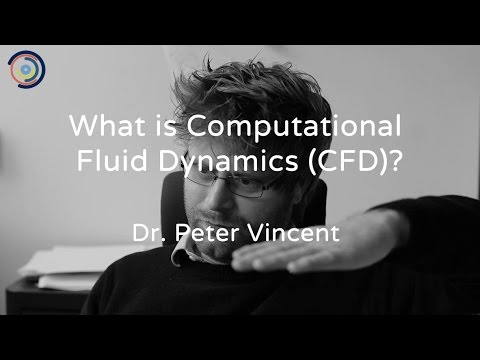 Dr. Peter Vincent - What is Computational Fluid Dynamics (CFD)? Part One