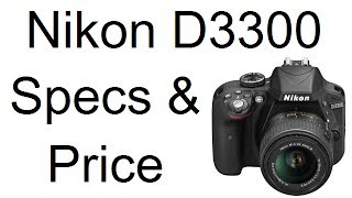 Nikon D3300 DSLR Camera Hands On, Price And Specifications