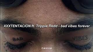 Bad vibes forever ,XXXTENTACION Ft Trippie redd (Sub Español)